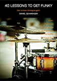40 Lesson To Get Funky: Dein erstes Schlagzeugjahr (40 Lessons To Get Funky 1)