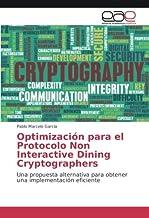 Optimización para el Protocolo Non Interactive Dining Cryptographers: Una propuesta alternativa para obtener una implement...