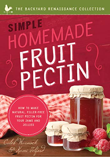 Simple Homemade Fruit Pectin: How to Make Natural, Filler-Free Fruit Pectin for Your Jams and Jellies (Backyard Renaissance Collection)