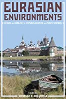 Eurasian Environments: Nature and Ecology in Imperial Russian and Soviet History (Russian and East European Studies)