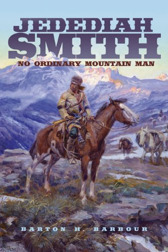 Jedediah Smith: No Ordinary Mountain Man (The Oklahoma Western Biographies Book 23) (English Edition)
