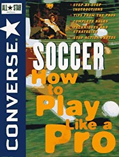 Converse All Star Soccer: How to Play Like a Pro (Converse All-Star Sports) by Converse (1997-05-05)