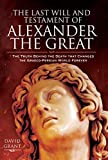 The Last Will and Testament of Alexander the Great: The Truth Behind the Death that Changed the Graeco-Persian World Forever