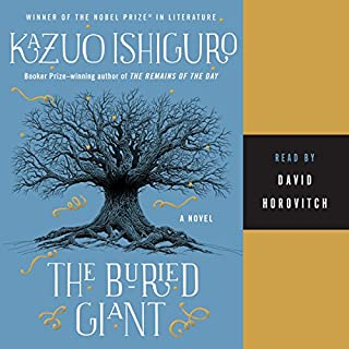 The Buried Giant                   Written by:                                                                                                                                 Kazuo Ishiguro                               Narrated by:                                                                                                                                 David Horovitch                      Length: 11 hrs and 48 mins     16 ratings     Overall 4.7