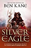 The Silver Eagle: (The Forgotten Legion Chronicles No. 2) by Kane, Ben (2010) Paperback