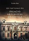LOS FANTASMAS DEL PALACIO ARZOBISPAL DE SEVILLA