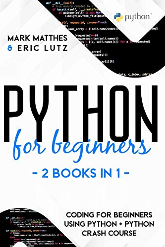 PYTHON FOR BEGINNERS - 2 BOOKS IN 1: CODING FOR BEGINNERS USING PYTHON +...