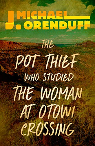 The Pot Thief Who Studied the Woman at Otowi Crossing (The Pot Thief Mysteries Book 9) by [J. Michael Orenduff]