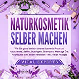 NATURKOSMETIK SELBER MACHEN (Wie Sie ganz einfach diverse Kosmetik Produkte, Hautcremes, Seifen,...