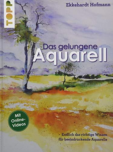 Das gelungene Aquarell: Mit vielen Antworten auf die wichtigsten Fragen: Endlich das richtige Wissen für beeindruckende Apuarelle