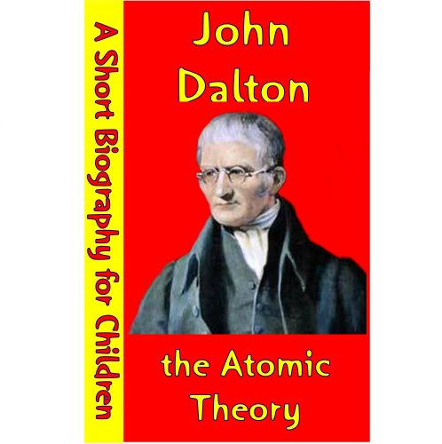John Dalton : the Atomic Theory (A Short Biography for Children) (English Edition)