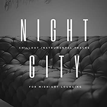 Night City - Chillout Instrumental Tracks For Midnight Lounging