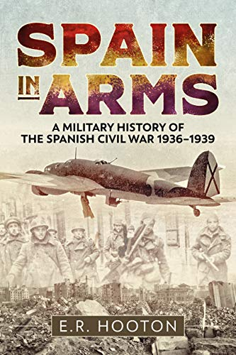 Image of Spain in Arms: A Military History of the Spanish Civil War 1936-1939