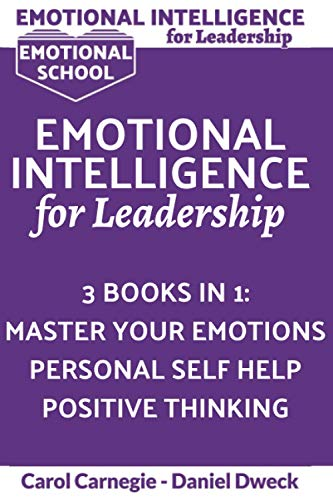 Emotional Intelligence for Leadership: 3 Books in 1 - Master Your Emotions + Personal Self-Help + Positive Thinking - The complete Guide: Learn How To Use Your Mind To Control Your Feelings