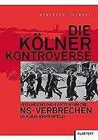 Die Koelner Kontroverse: Legenden und Fakten um die NS-Verbrechen in Koeln-Ehrenfeld