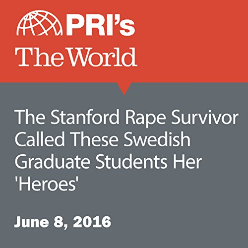 The Stanford Rape Survivor Called These Swedish Graduate Students Her 'Heroes' audiobook cover art