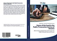 Status of the head in the Public Prosecution Service of Ukraine: Administrative and legal status of the head in the Public Prosecution Service of Ukraine