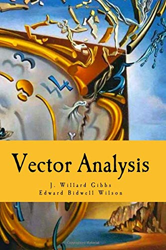 Compare Textbook Prices for Vector Analysis: A Text-Book for the Use of Students of Mathematics and Physics  ISBN 9781725125858 by Gibbs PH.D, J. Willard,Wilson PH.D, Edwin Bidwell