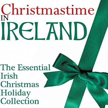 Christmastime in Ireland - The Essential Irish Christmas Holiday Collection