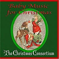 Baby Music for Christmas by The Christmas Consortium