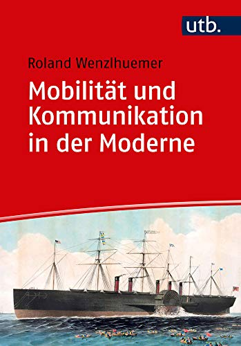 Mobilität und Kommunikation in der Moderne (Einführungen in die Geschichtswissenschaft. Neuere und Neueste Geschichte)