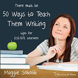 Fifty Ways to Teach Them Writing     Tips for ESL/EFL Teachers              By:                                                                                                                                 Maggie Sokolik                               Narrated by:                                                                                                                                 Kirk Hanley                      Length: 51 mins     2 ratings     Overall 5.0