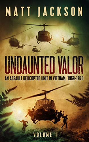 Undaunted Valor: An Assault Helicopter Unit in Vietnam by [Colonel Matt Jackson]