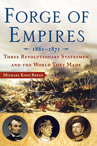 Forge of Empires: Three Revolutionary Statesmen and the World They Made, 1861-1871 (English Edition)