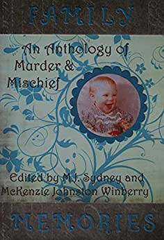 Family Memories ~ An Anthology of Murder and Mischief by [Michael Albright Quinn, Jay Faulkner, RayvnRaiyn ~ RRL, M.J. Sydney, McKenzie Johnston Winberry]