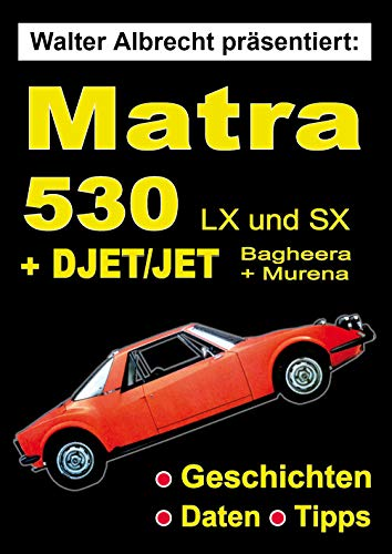 Walter Albrecht präsentiert: Matra 530: + Djet und Jet, Matra Bagheera, Talbot Matra Murena (German Edition)