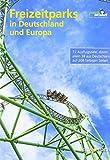 Freizeitparks in Deutschland und Europa: 72 Ausflugsziele, davon allein 38 aus Deutschland, auf 208 farbigen Seiten (Freizeitführer)