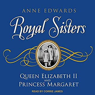 Royal Sisters     Queen Elizabeth II and Princess Margaret              By:                                                                                                                                 Anne Edwards                               Narrated by:                                                                                                                                 Corrie James                      Length: 12 hrs and 29 mins     88 ratings     Overall 4.2