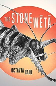 The Stone Wētā by [Octavia Cade]