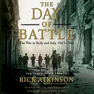 The Day of Battle     The War in Sicily and Italy, 1943-1944              By:                                                                                                                                 Rick Atkinson                               Narrated by:                                                                                                                                 Jonathan Davis                      Length: 32 hrs and 41 mins     836 ratings     Overall 4.6