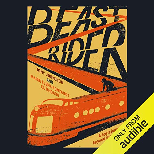 Beast Rider     A Boy's Journey Beyond the Border              By:                                                                                                                                 Tony Johnston,                                                                                        María Elena Fontanot de Rhoads                               Narrated by:                                                                                                                                 Christian Barillas                      Length: 3 hrs and 33 mins     Not rated yet     Overall 0.0