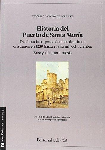 Historia del Puerto de Santa María. Desde su incorporación a los dominios cristi: Ensayo de una síntesis: 3 (Fuentes para la historia de Cádiz y su provincia)