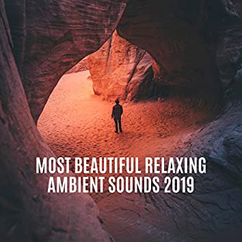 Most Beautiful Relaxing Ambient Sounds 2019