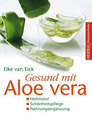 Gesund mit Aloe vera: Heilmittel - Schönheitspflege - Nahrungsergänzung (Herbig Hausapotheke)