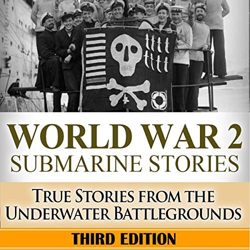 World War 2: Submarine Stories: True Stories from the Underwater Battlegrounds audiobook cover art