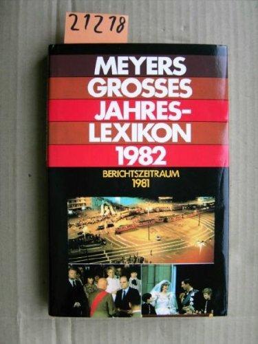 Meyers großes Jahreslexikon 1982 - Berichtszeitraum 1981