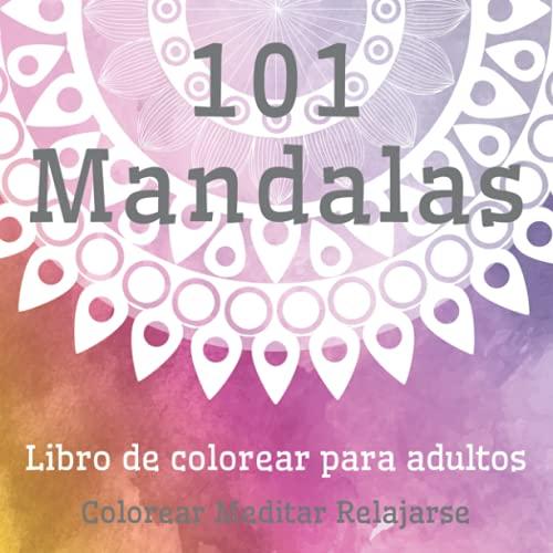 101 Mandalas - Colorear Meditar Relajarse: Libro de colorear para adultos