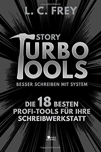 Story Turbo Tools: Besser schreiben mit System!: Die 18 besten Profi-Tools für Ihre Schreibwerkstatt