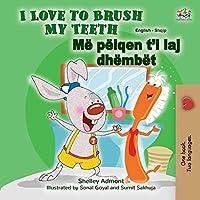 I Love to Brush My Teeth (English Albanian Bilingual Children's Book) (English Albanian Bilingual Collection)