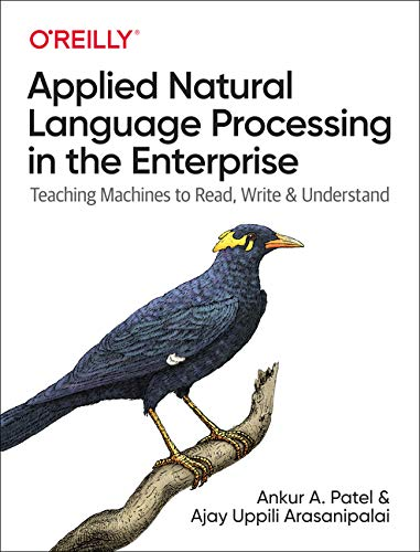 Compare Textbook Prices for Applied Natural Language Processing in the Enterprise: Teaching Machines to Read, Write, and Understand 1 Edition ISBN 9781492062578 by Patel, Ankur A.,Arasanipalai, Ajay Uppili