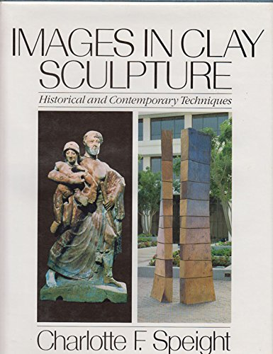 Images in Clay Sculpture: Historical and Contemporary Techniques (ICON EDITIONS)