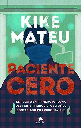 Paciente cero: El relato en primera persona del primer periodista español contagiado por coronavirus (Spanish Edition)