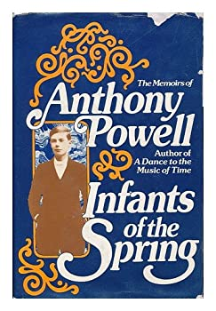 Infants of the Spring: The Memoirs of Anthony Powell 0030209919 Book Cover