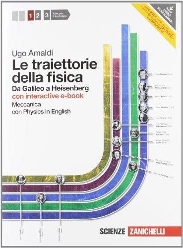 Le traiettorie della fisica. Da Galieo a Heisenberg. Con Physics in english. Con interactive e-book. Per le Scuole superiori. Con espansione online. Meccanica (Vol. 1)