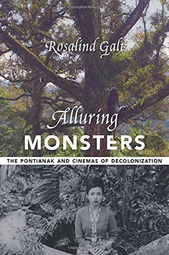 Alluring Monsters: The Pontianak and Cinemas of Decolonization (Film and Culture Series)