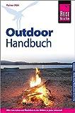 Reise Know-How Outdoor-Handbuch: Outdoor-Ratgeber - Ausrüstung, Verhalten, Gefahren, Survival (Sachbuch)